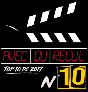 Top 10 films 2017 avec du recul blog avitique